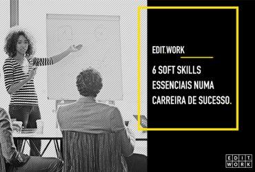 6 soft skills essenciais numa carreira de sucesso