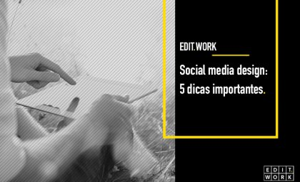 Social media design: 5 dicas importantes