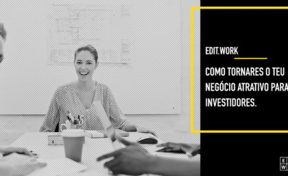 Como tornares o teu negócio atrativo para investidores