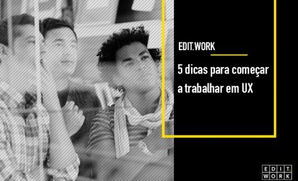 5 dicas para começar a trabalhar em UX