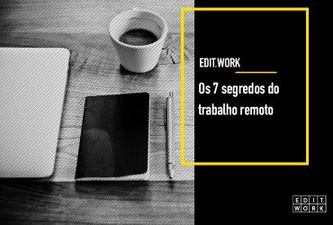Os 7 segredos do trabalho remoto
