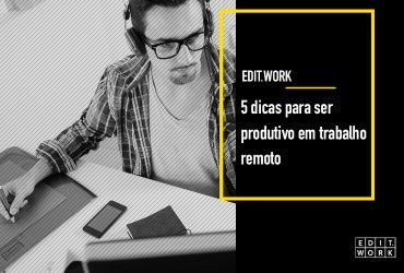 5 dicas para ser produtivo em trabalho remoto